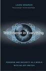 The Internet in Everything : Freedom and Security in a World with No Off Switch - Book