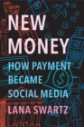New Money : How Payment Became Social Media - Book