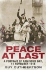 Peace at Last : A Portrait of Armistice Day, 11 November 1918 - Book