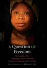 A Question of Freedom : The Families Who Challenged Slavery from the Nation's Founding to the Civil War - Book