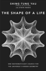The Shape of a Life : One Mathematician's Search for the Universe's Hidden Geometry - Book