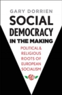 Social Democracy in the Making : Political and Religious Roots of European Socialism - Book