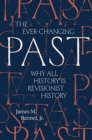 The Ever-Changing Past : Why All History Is Revisionist History - Book