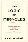 The Logic of Miracles : Making Sense of Rare, Really Rare, and Impossibly Rare Events - eBook
