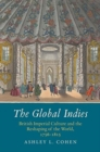 The Global Indies : British Imperial Culture and the Reshaping of the World, 1756-1815 - Book