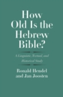 How Old Is the Hebrew Bible? : A Linguistic, Textual, and Historical Study - eBook