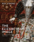 The Elizabethan Image : An Introduction to English Portraiture, 1558?1603 - Book