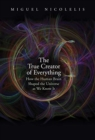 The True Creator of Everything : How the Human Brain Shaped the Universe as We Know It - Book
