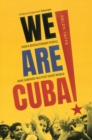 We Are Cuba! : How a Revolutionary People Have Survived in a Post-Soviet World - eBook