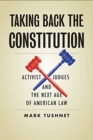 Taking Back the Constitution : Activist Judges and the Next Age of American Law - Book