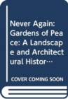 Never Again : Gardens of Peace: A Landscape and Architectural History of War Cemeteries - Book