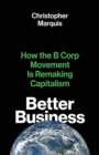 Better Business : How the B Corp Movement Is Remaking Capitalism - Book