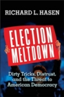 Election Meltdown : Dirty Tricks, Distrust, and the Threat to American Democracy - Book