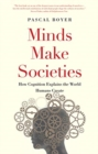 Minds Make Societies : How Cognition Explains the World Humans Create - Book