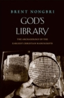 God's Library : The Archaeology of the Earliest Christian Manuscripts - Book
