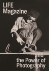 Life Magazine and the Power of Photography - Book