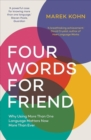 Four Words for Friend : The Rewards of Using More than One Language in a Divided World - Book