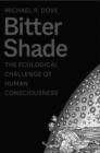 Bitter Shade : The Ecological Challenge of Human Consciousness - Book