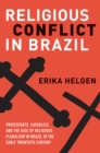 Religious Conflict in Brazil : Protestants, Catholics, and the Rise of Religious Pluralism in the Early Twentieth Century - eBook