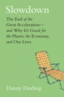Slowdown : The End of the Great Acceleration-and Why It's Good for the Planet, the Economy, and Our Lives - eBook