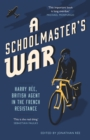 A Schoolmaster's War : Harry Ree - A British Agent in the French Resistance - eBook