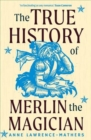 The True History of Merlin the Magician - Book