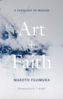 Art and Faith : A Theology of Making - Book