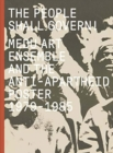 The People Shall Govern! : Medu Art Ensemble and the Anti-Apartheid Poster, 1979-1985 - Book