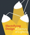 Electrifying Design : A Century of Lighting - Book