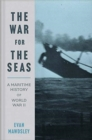 The War for the Seas : A Maritime History of World War II - Book
