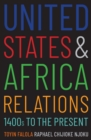 United States and Africa Relations, 1400s to the Present - eBook