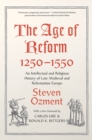 The Age of Reform, 1250-1550 : An Intellectual and Religious History of Late Medieval and Reformation Europe - eBook