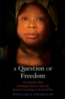 A Question of Freedom : The Families Who Challenged Slavery from the Nation's Founding to the Civil War - eBook