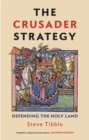 The Crusader Strategy : Defending the Holy Land - eBook