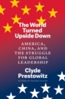 The World Turned Upside Down : America, China, and the Struggle for Global Leadership - eBook