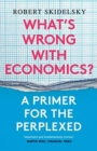 What's Wrong with Economics? : A Primer for the Perplexed - Book