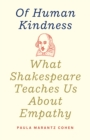 Of Human Kindness : What Shakespeare Teaches Us About Empathy - eBook