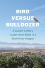 Bird versus Bulldozer : A Quarter-Century Conservation Battle in a Biodiversity Hotspot - eBook