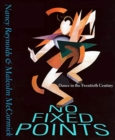 No Fixed Points : Dance in the Twentieth Century - Book