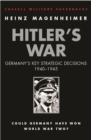 Hitler's War : Germany's Key Strategic Decisions 1940-45 - Book