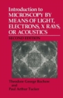 Introduction to Microscopy by Means of Light, Electrons, X Rays, or Acoustics - Book