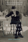 Matters of Vital Interest : A Forty-Year Friendship with Leonard Cohen - eBook