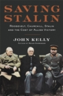 Saving Stalin : Roosevelt, Churchill, Stalin, and the Cost of Allied Victory in Europe - Book