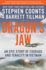 Dragon's Jaw : An Epic Story of Courage and Tenacity in Vietnam - Book