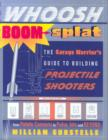 Whoosh Boom Splat : The Garage Warrior's Guide to Building Projectile Shooters - Book