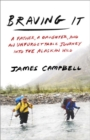 Braving It : A Father, a Daughter, and an Unforgettable Journey into the Alaskan Wild - Book