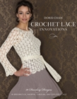 Crochet Lace Innovations : 20 Dazzling Designs in Broomstick, Hairpin, Tunisian, and Exploded Lace - Book