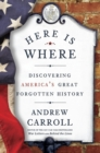 Here Is Where : Discovering America's Great Forgotten History - Book