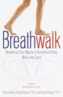 Breathwalk : Breathing Your Way to a Revitalized Body, Mind and Spirit - eBook