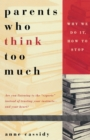 Parents Who Think Too Much : Why We Do It, How to Stop It - eBook